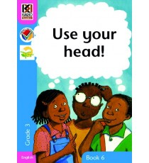 Kagiso Readers, Grade 3, Book 6: Use your head